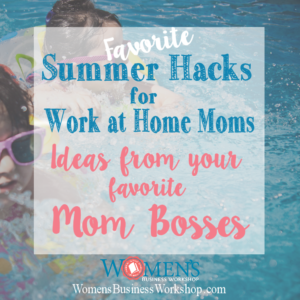 Best Summer Hacks for work at home moms- by top mom bosses! Scheduling, kid activities, tech tools!