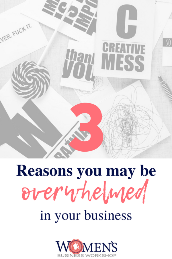 3 Reasons You May Be Overwhelmed in Your Business