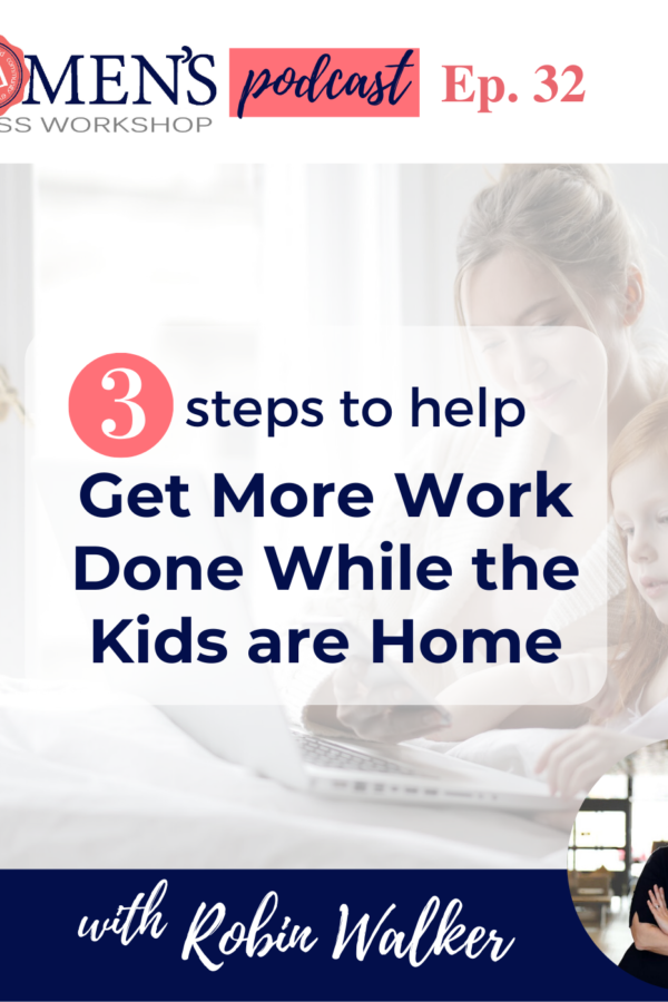 how to get more done and work more focused with kids home for women in business and female entrepreneurs