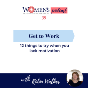 Podcast episode 39 Women's Business Workshop 12 Ways to Boost your motivation