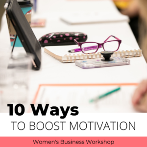 10 ways to boost motivation for busy business owners